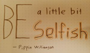 Be a little selfish