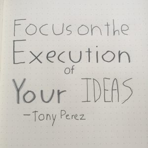 Focus on the Execution of your ideas