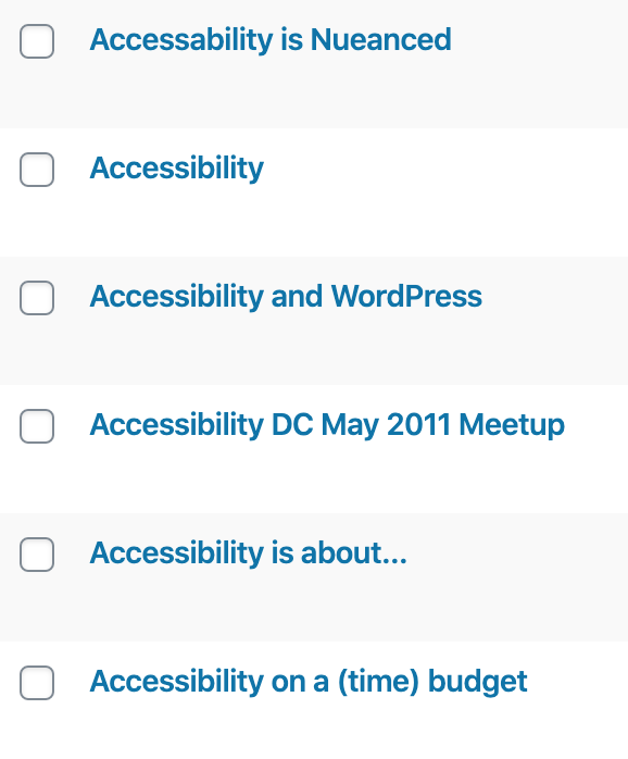 Screenshot of wp-admin with 6 post titles: Accessability is Nueanced Accessibility Accessibility and WordPress Accessibility DC May 2011 Meetup Accessibility is about… Accessibility on a (time) budget